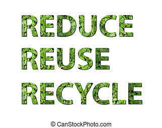 Reduce, reuse, recycle - The words reduce, reuse, recycle...