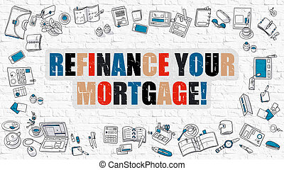 Refinance Your Mortgage Concept. Multicolor on White Brickwall.