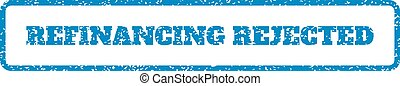 Refinancing Rejected Rubber Stamp - Blue rubber seal stamp...