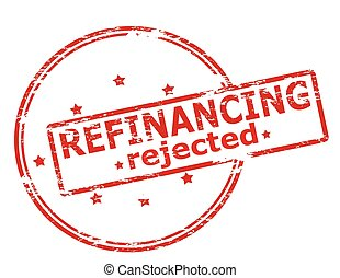 Refinancing rejected - Rubber stamp with text refinancing...