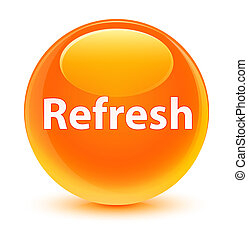 Refresh glassy orange round button