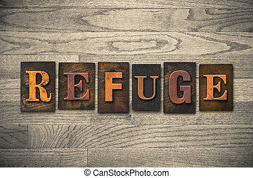 """The word """"REFUGE"""" theme written in vintage, ink stained, wooden letterpress type on a wood grained background."""
