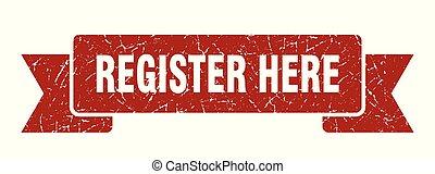 register here grunge ribbon. register here sign. register ...