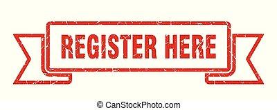 register here grunge ribbon. register here sign. register here banner