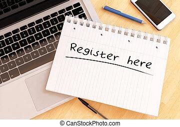 Register here - handwritten text in a notebook on a desk - ...