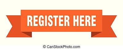 register here ribbon. register here isolated sign. register ...