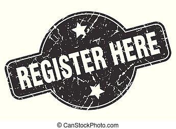 register here round grunge isolated stamp