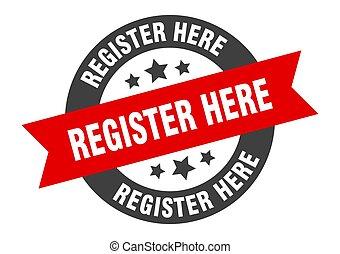 register here sign. register here black-red round ribbon sticker
