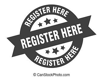 register here sign. register here black round ribbon sticker