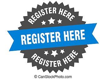 register here sign. register here blue-black circular band label