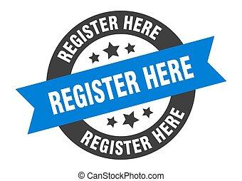 register here sign. register here blue-black round ribbon sticker