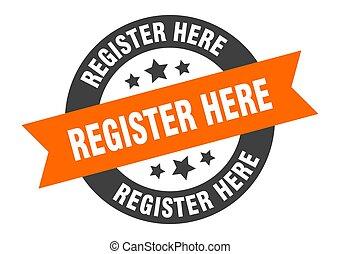register here sign. register here orange-black round ribbon sticker