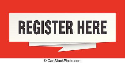 register here sign. register here paper origami speech bubble. register here tag. register here banner