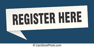 register here speech bubble. register here sign. register here banner