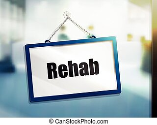 rehab text on hanging sign, isolated bright blur background, 3d illustration