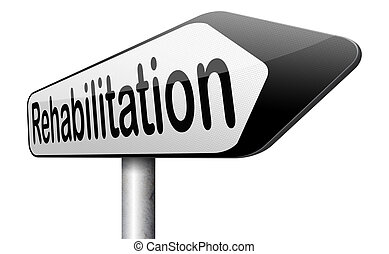 rehabilitation rehab for drugs alcohol addiction or sport and accident injury physical or mental therapy road sign