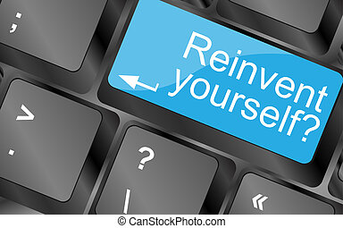 Reinvent yourself. Computer keyboard keys with quote button. Inspirational motivational quote. Simple trendy design