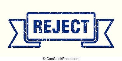 reject grunge ribbon. reject sign. reject banner