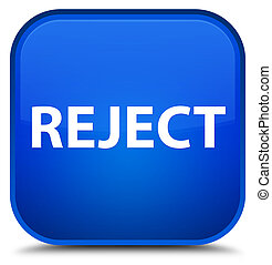 Reject special blue square button