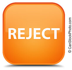 Reject special orange square button