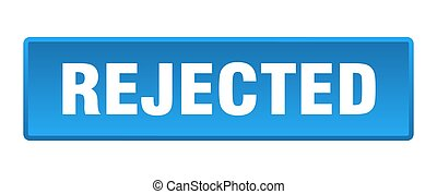 rejected button. rejected square blue push button