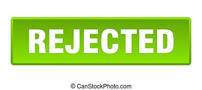 rejected button. rejected square green push button