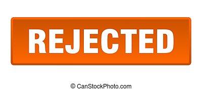 rejected button. rejected square orange push button