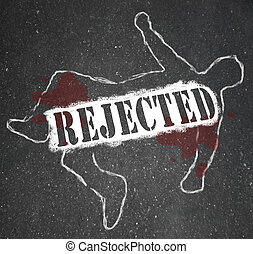 Rejected Person Chalk Outline Denied and Refused - A chalk...