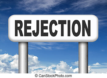 rejection letter for job vacancy or fear to get your visa rejected or a real good proposal they reject, maybe your love relation or friendship ends.
