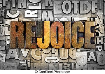 Rejoice - The word REJOICE written in vintage letterpress...