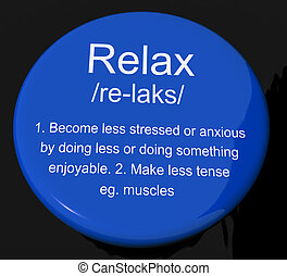 Relax Definition Button Showing Less Stress And Tense