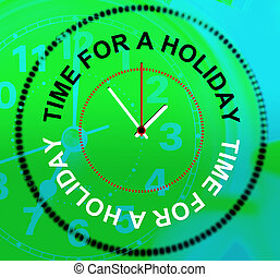 Relax Holiday Indicates Go On Leave And Calm