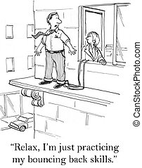 """Relax I'm just practicing my bouncing back skills - """"Relax I..."""