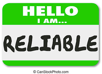 Hello I Am Reliable words on a name tag or sticker to illustrate or communicate your reputation as a dependable and trustworthy person or worker