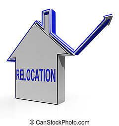 Relocation House Means Shifting And Change Of Residency -...