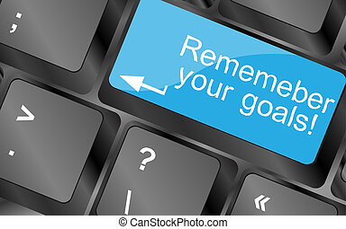 Remember your goals. Computer keyboard keys with quote button. Inspirational motivational quote. Simple trendy design