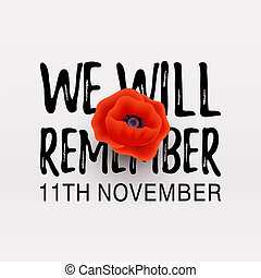 Remembrance Day vector poster. Realistic Red Poppy flower - international symbol of peace. We Will Remember text. 11th November date. Vector Illustration EPS 10 file.
