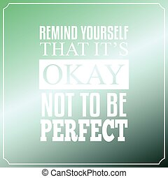 Remind yourself that it is Okay, Not to be perfect. Quotes Typography Background Design