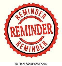 Reminder sign or stamp