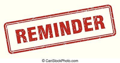 reminder stamp. reminder square grunge sign. reminder