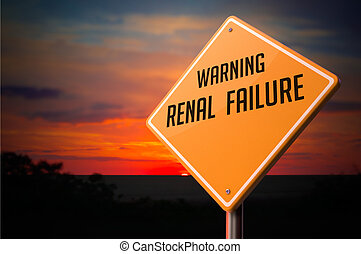 Renal Failure on Warning Road Sign. - Renal Failure on...