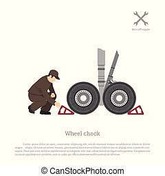 Repair and maintenance of aircraft. The mechanic puts a wheel chock for airplane