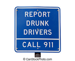 Report Drunk Drivers Sign - Report drunk drivers, call 911...
