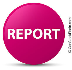 Report pink round button