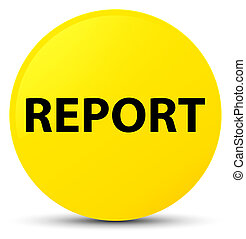 Report yellow round button