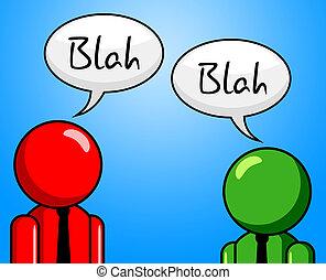 representa, confab, vale, blah, charla, conversación