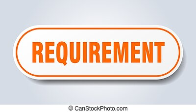 requirement sign. rounded isolated button. white sticker - ...