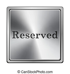 Reserved icon - Metallic shiny glossy icon on white...