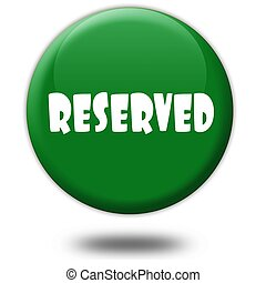 RESERVED on green 3d button.