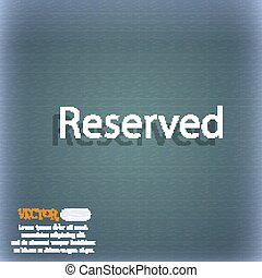 Reserved sign icon. On the blue-green abstract background with shadow and space for your text. Vector